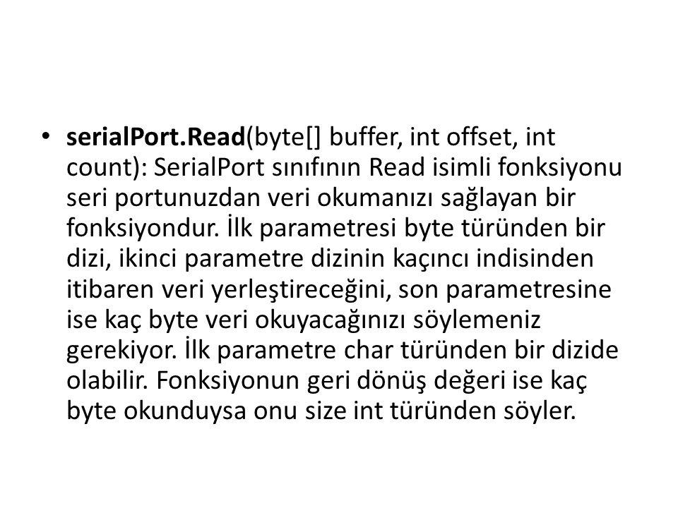serialPort.Read(byte[] buffer, int offset, int count): SerialPort sınıfının Read isimli fonksiyonu seri portunuzdan veri okumanızı sağlayan bir fonksiyondur.